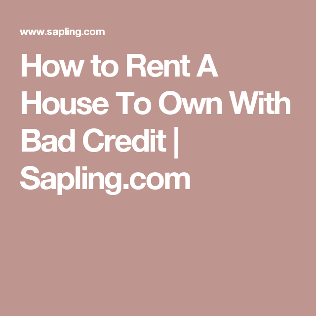 How to Rent A House To Own With Bad Credit | Sapling com