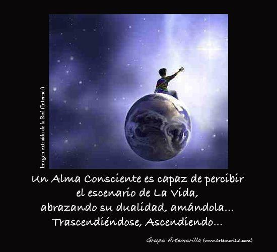 Un Alma Consciente es capaz de percibir el escenario de La Vida, abrazando su dualidad, amándola... Trascendiéndose, Ascendiendo... // Grupo Artemorilla (www.artemorilla.com)
