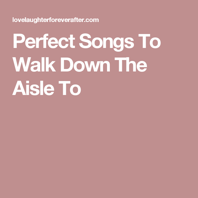 Perfect Songs To Walk Down The Aisle To