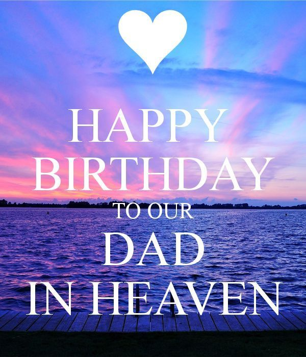 To our dad in heaven, happy birthday