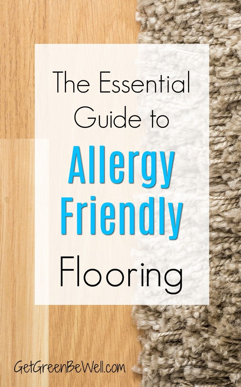 Essential Guide To Allergy Friendly Flooring Allergy Friendly Allergies Green Living Tips