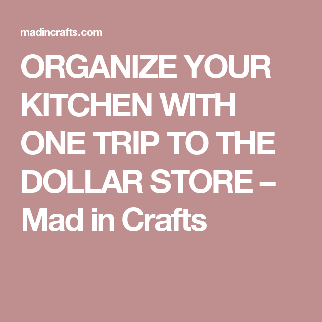 Organize Your Kitchen With One Trip To The Dollar Store Mad In Crafts