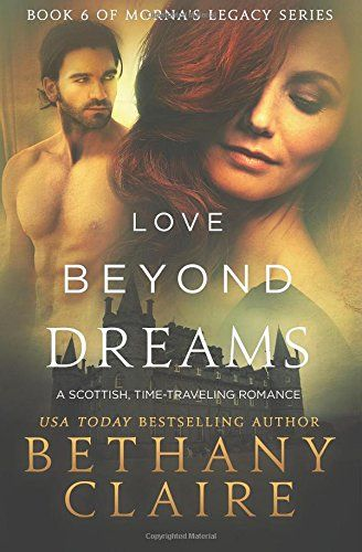 Love Beyond Dreams (Book 6 of Morna's Legacy Series) by Bethany Claire http://www.amazon.com/dp/0996113606/ref=cm_sw_r_pi_dp_.ymiwb1SCF8T1