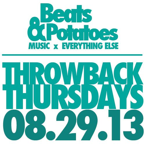 Throwback Thursday Mix 08-29-13 - Beats and Potatoes: Music, Tech, Sports, and More