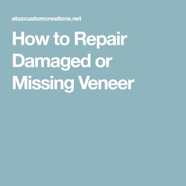 How To Repair Damaged Or Missing Veneer