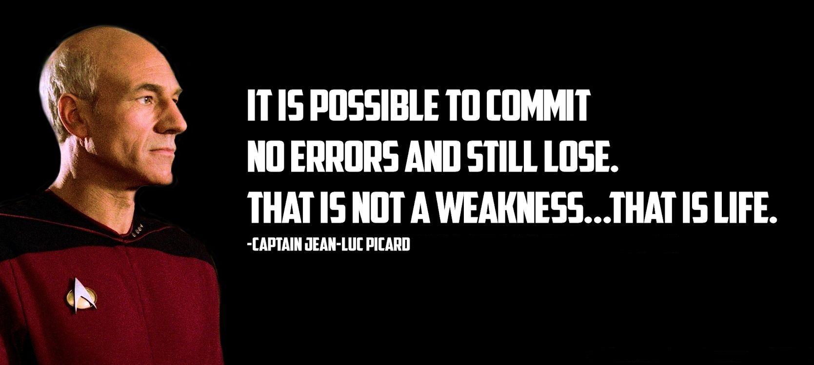 """It is possible to commit no errors and still lose. That is not a  weakness... That is life."""" - Captain Jean-Luc Picard   Star trek quotes,  Star trek, Wise quotes"""