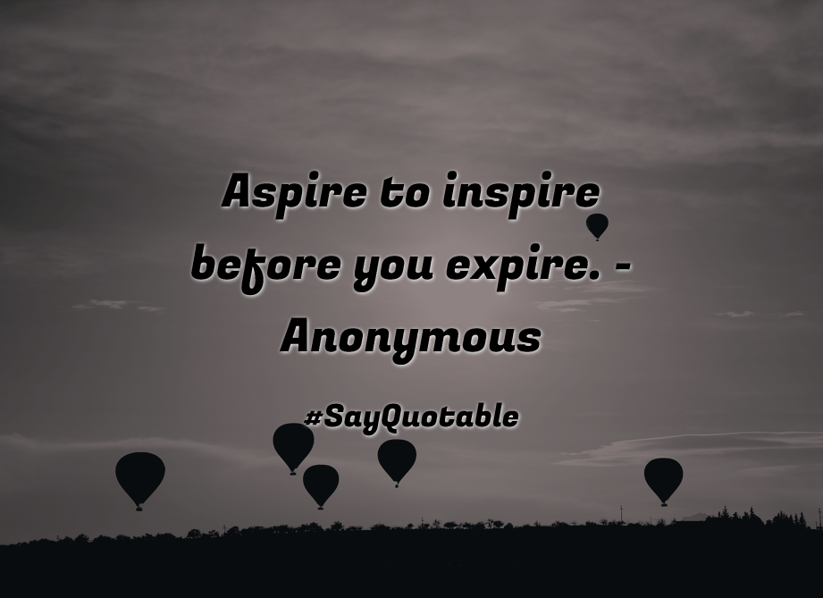 Quotes About Aspire To Inspire Before You Expire.   Anonymous With Images  Background, Share