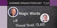 Magic Words with Patrick Wahl : Howard Speaks Podcast #112 - Howard Speaks - Dentaltown