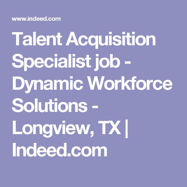 Talent Acquisition Specialist Job Dynamic Workforce Solutions Longview Tx Indeed Com Talent Acquisition Job Solutions