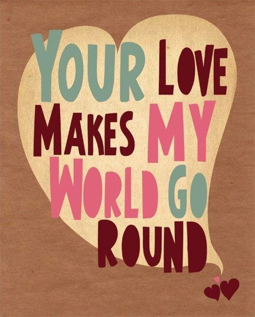 Your love makes my world go around