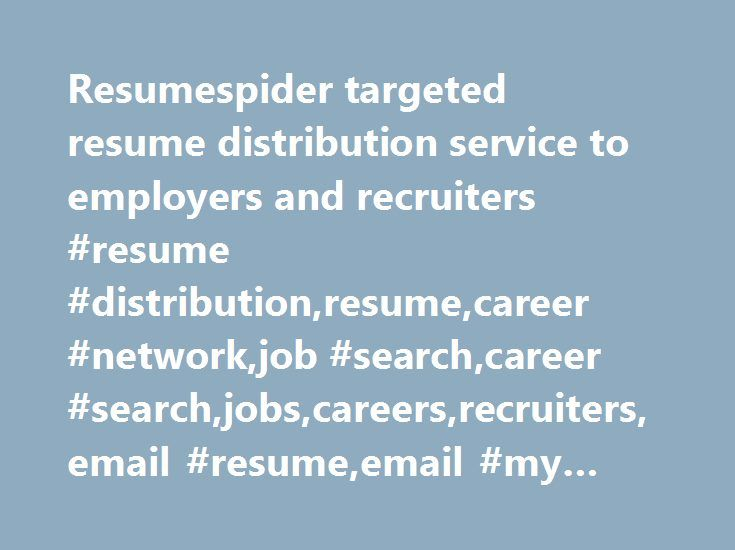 Resumespider targeted resume distribution service to employers and - resume search for employers
