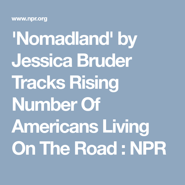 Nomadland Tracks Rising Number Of Americans Living On The Road Living On The Road American Reading Material