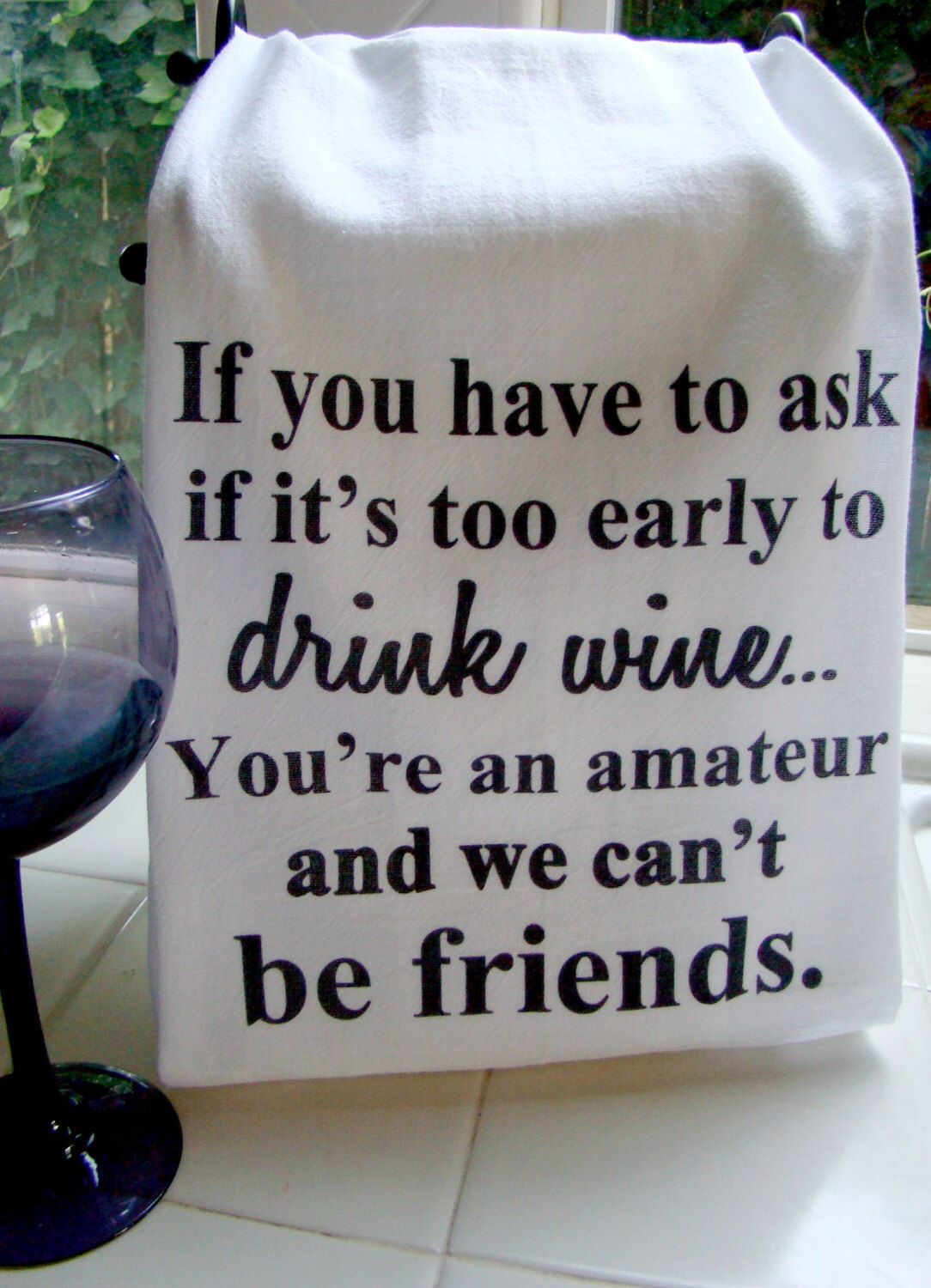 Funny WINE Tea towel, Wine, friend verse kitchen towel, Flour sack dish towel, Wine theme gift, super cute #dishtowels