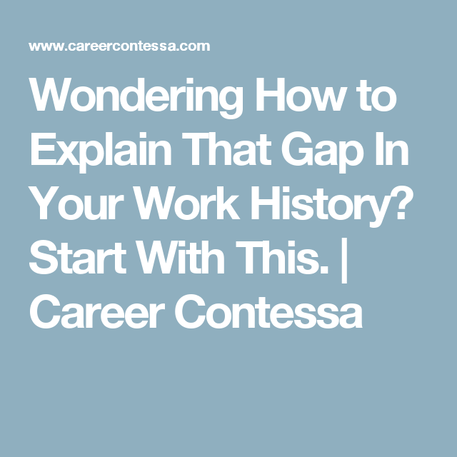 Wondering How To Explain That Gap In Your Work History