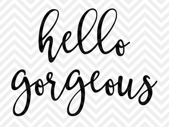 Hello Gorgeous Svg And Dxf Cut File Png By Kristinamandadesigns
