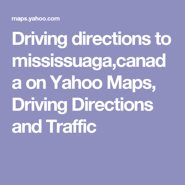 driving directions to mississuagacanada on yahoo maps driving directions and traffic