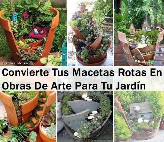 Convierte Tus Macetas Rotas En Obras De Arte Para Tu Jardín - maceteros para jardin