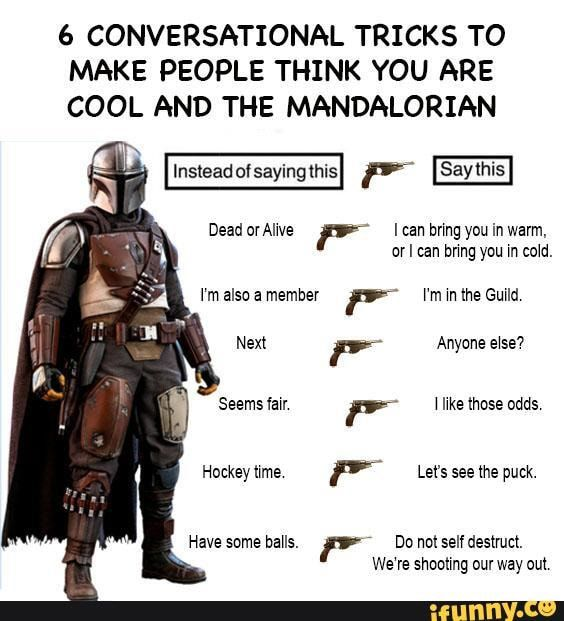 6 Conversational Tricks To Make People Think You Are Cool And The Mandalorian Or I Can Bnng Yuu M Cold Ifunny Star Wars Quotes Star Wars Jokes Funny Star Wars Memes