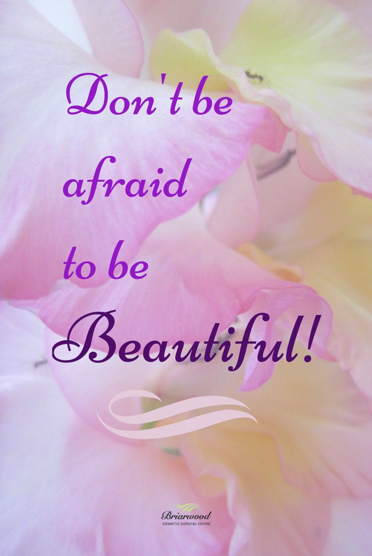 Don't be afraid to be Beautiful! <3