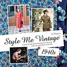 Style me vintage 1940s :  a practical and inspirational guide to the hair, make-up and fashions of the 40s /  Liz Tregenza
