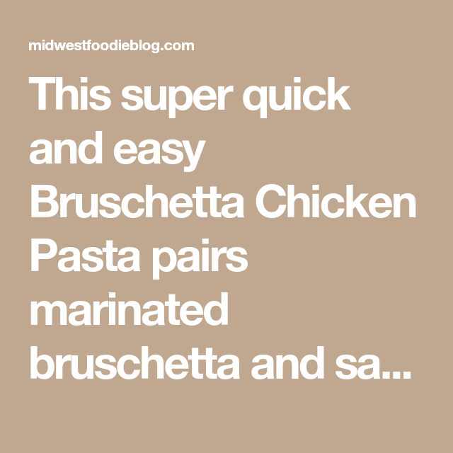 Easy Bruschetta Chicken Pasta