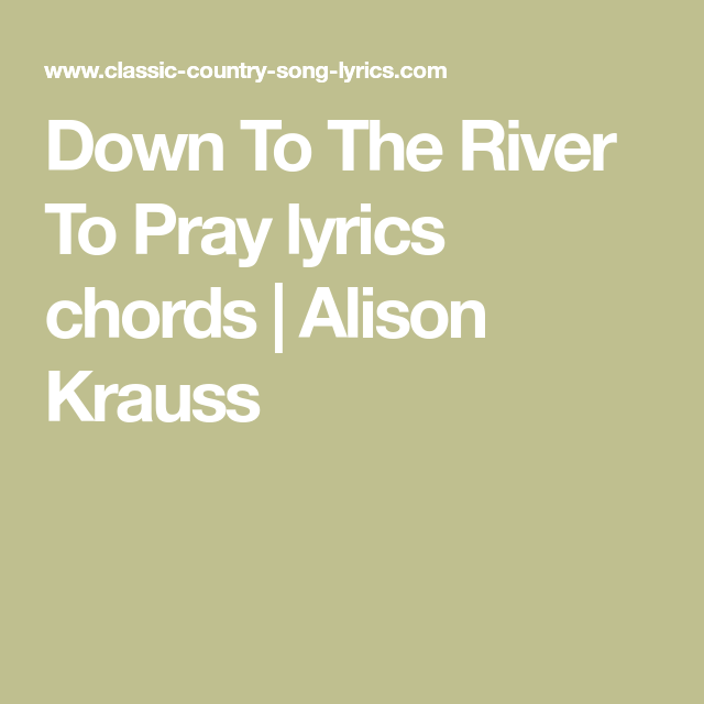 Down To The River To Pray lyrics chords | Alison Krauss | songs ...