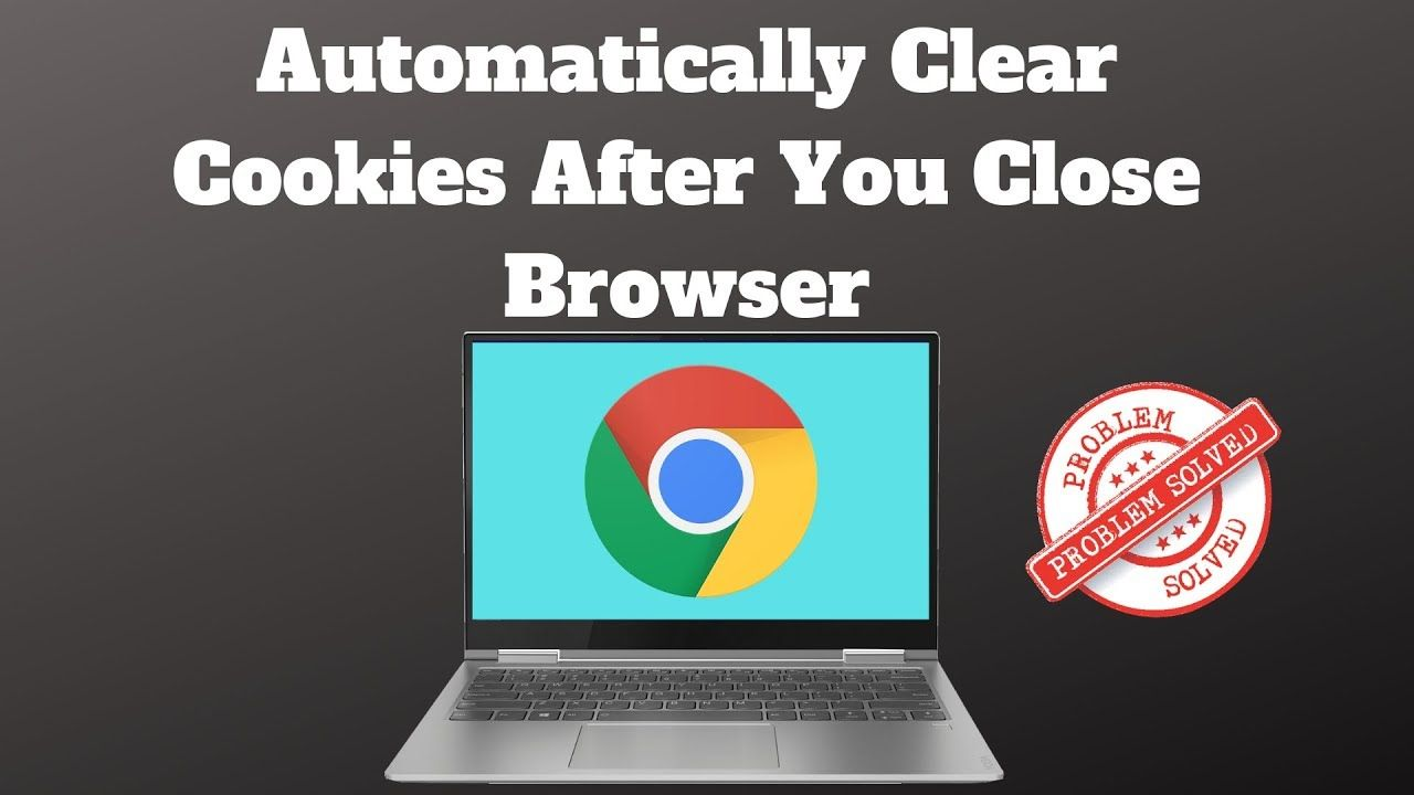 Automatically clear cookies after you close browser