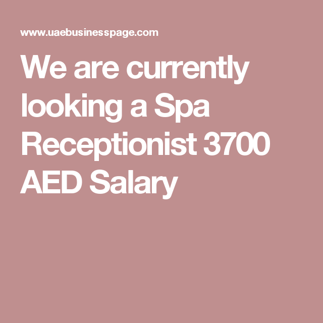 We Are Currently Looking A Spa Receptionist 3700 AED Salary