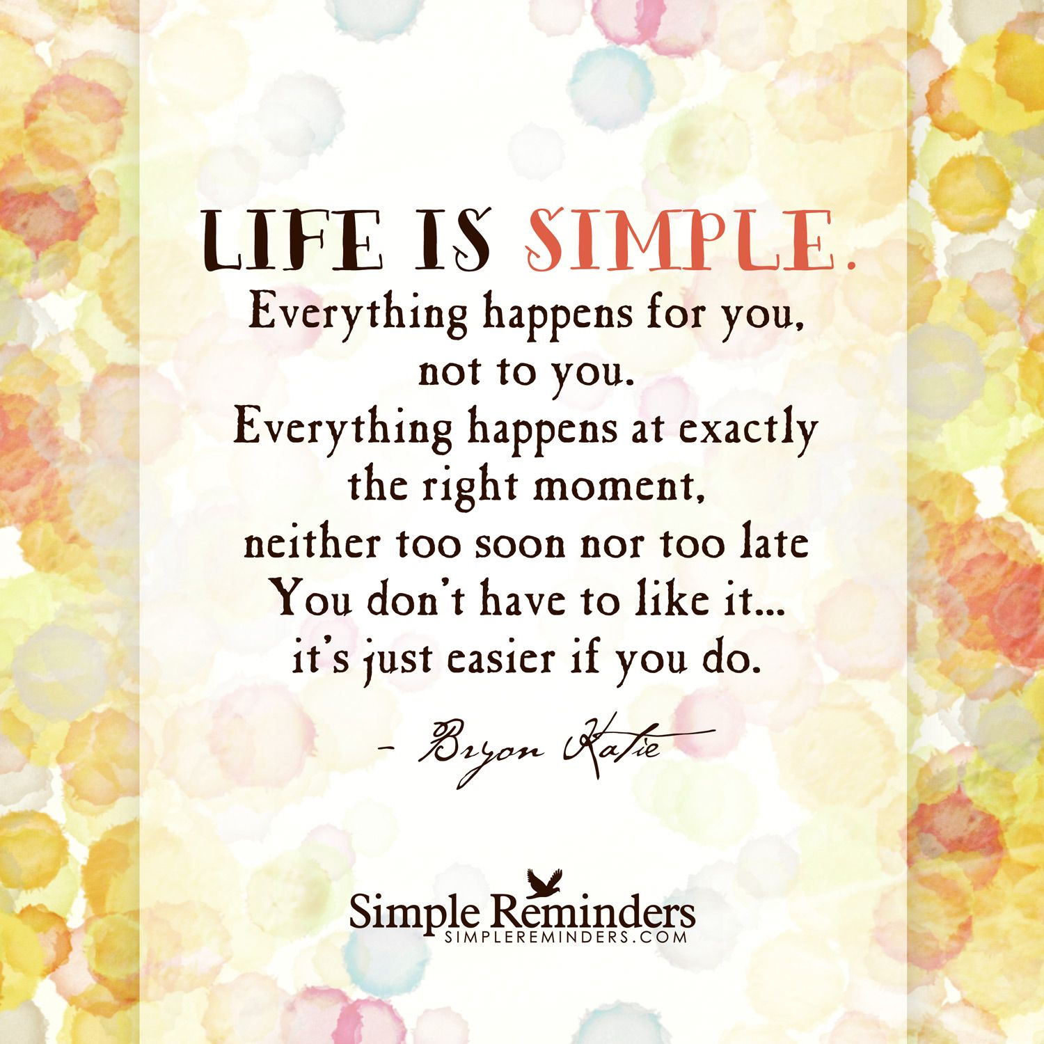 Byron Katie Quotes Life Is Simpleeverything Happens For You Not To Youeverything