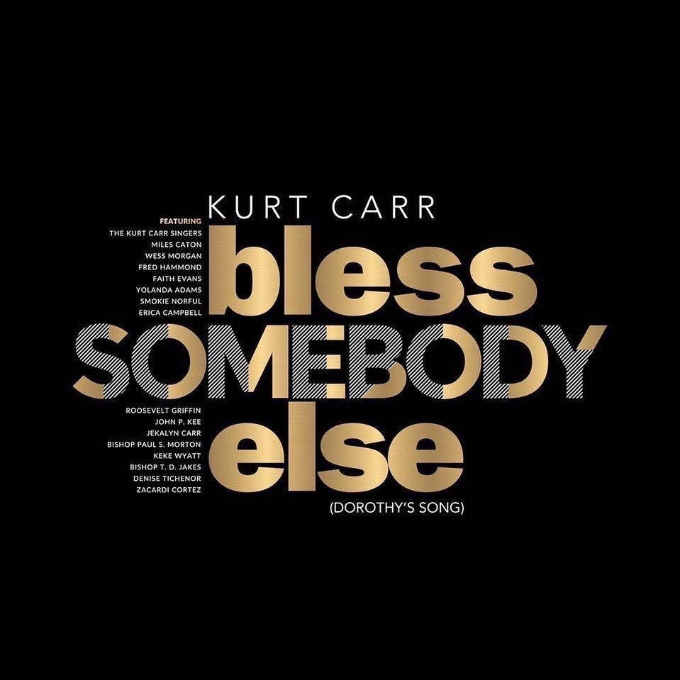 LYRICS] Kurt Carr – Bless Somebody Else (Dorothy's Song) #LyricS