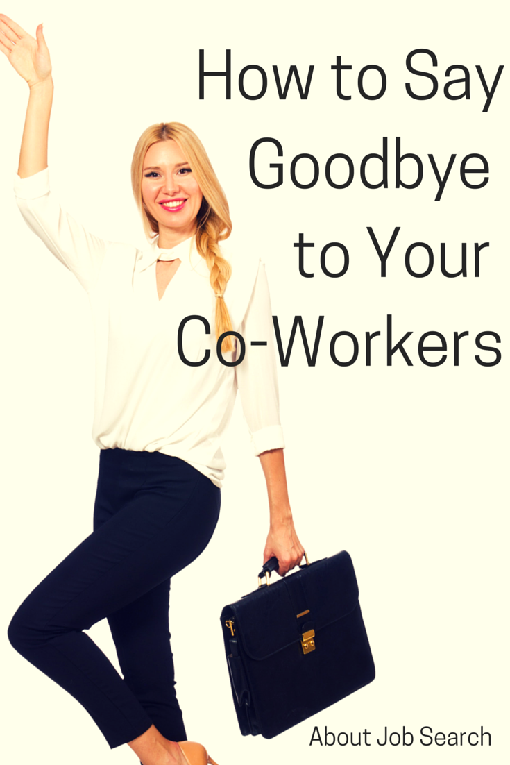 best way to say goodbye to co workers to say goodbye leaving a when you re leaving a job it s important to take the time to say farewell