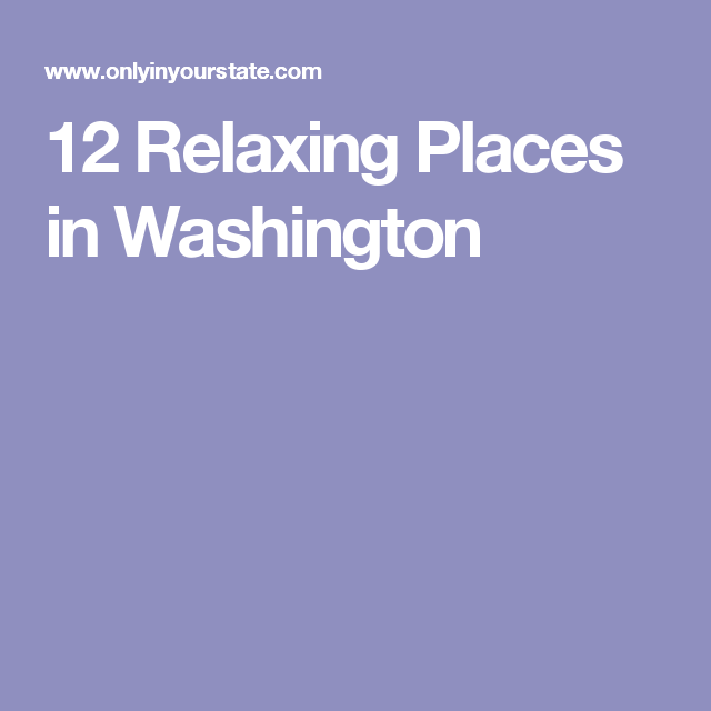 12 Relaxing Places in Washington