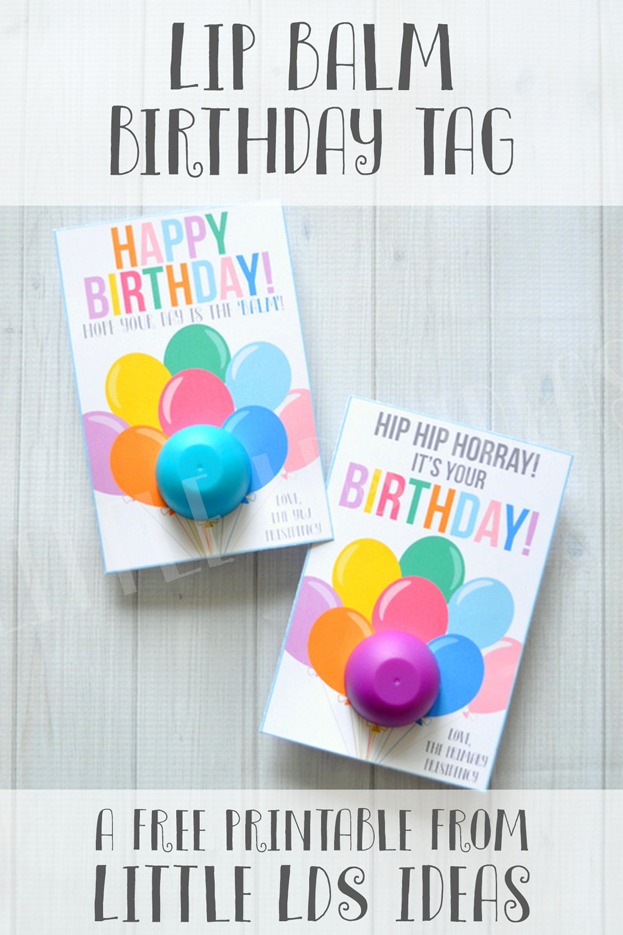 Need a fun birthday gift for a friend your Primary Teachers YW RS sisters? Hereu0027s a great idea that you can use. FREE PRINTABLE from Little LDS Ideas!  sc 1 st  Pinterest & Happy Birthday Lip Balm Tag from | LDS Primary: Presidency Helps ...