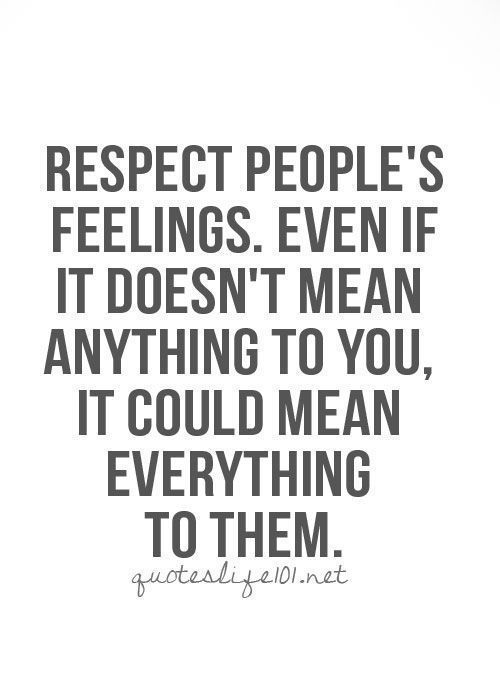 Respect people's feelings. Even if it doesn't mean anything..... FunctionalRustic.com #functionalrustic #quote #quoteoftheday #motivation #inspiration #quotes #diy #wisdom #lifequotes  #affirmations #rustic #handmade #craft #affirmation #michigan #motivational #repurpose #dailyquotes #crafts #success #sobriety #strongwoman #inspirational  #quotations #success #positivity #inspirationalquotes #decorations #quotations #strongwomenquotes #recovery #achievement #health #kindness #trust