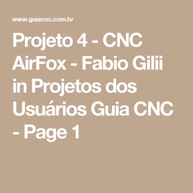 Projeto 4 - CNC AirFox - Fabio Gilii in Projetos dos Usuários Guia CNC - Page 1