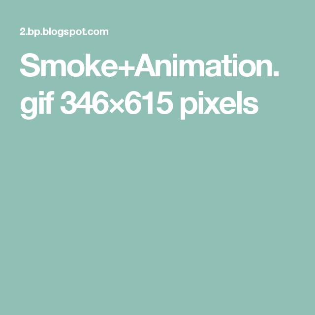 Smoke Animation Gif 346 615 Pixels Smoke Animation Pixel Smoke