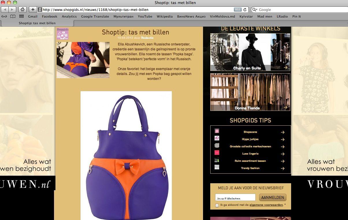 shopgids.nl  Shoptip: tas met billen  Ella Abushkevich, een Russische ontwerpster, creëerde een tassenlijn die geïnspireerd is op pronte vrouwenbillen. Ella noemt de tassen 'Popka bags'. 'Popka' betekent 'perfecte vorm' in het Russisch.