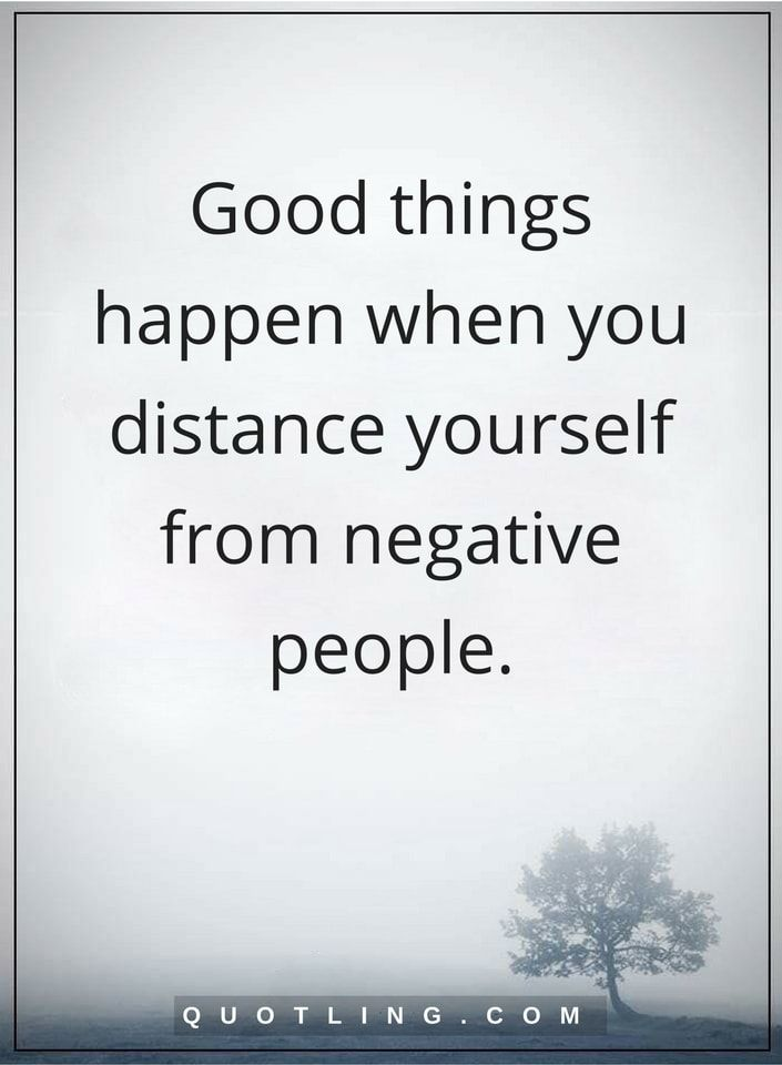 Negative People Quotes Good Things Happen When You Distance Yourself From Negative People Negative People Negative People Quotes People Quotes