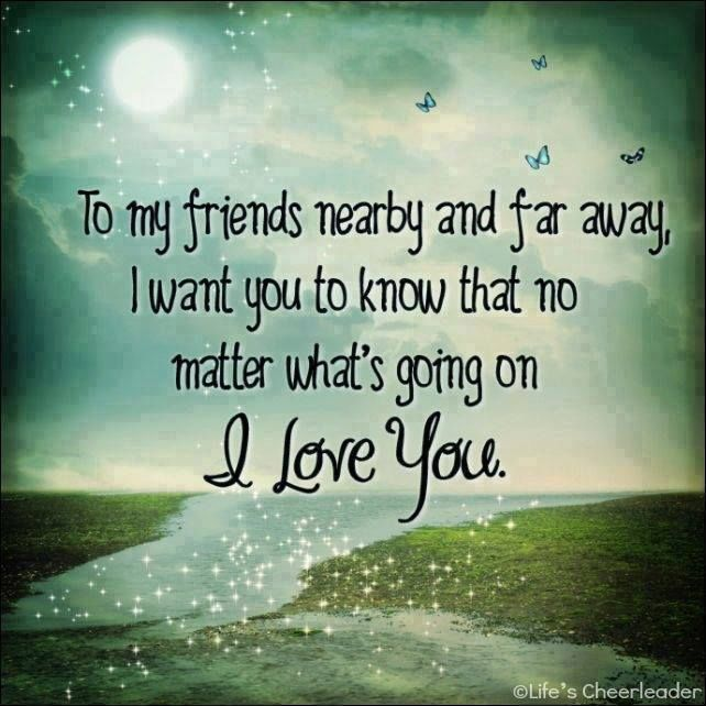 To All My Friends And Family Near And Far I Love You love quotes