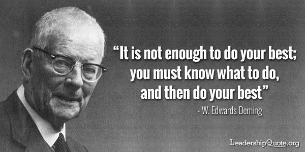 It is not enough to do your best; you must know what to do, and THEN do your best. - W. Edwards Deming  #Influencer #vitalbehaviors