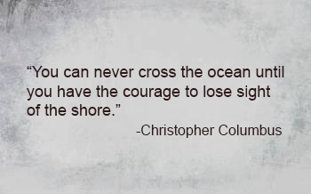 """""""You can never cross the ocean until you have the #courage to lose sight of the shore."""" - Christopher Columbus #dailyquote #warroomquotes"""