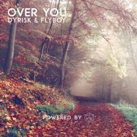 Dyrisk & Flyboy - Over You by Tipsy Records on SoundCloud.
