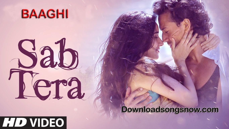 Sab Tera Video Song Free Download Online Hd Tiger Shroff Shraddha Kapoor Armaan Malik Amaal Mallik Sab Tera Hindi Movie Song Romantic Songs Song Hindi