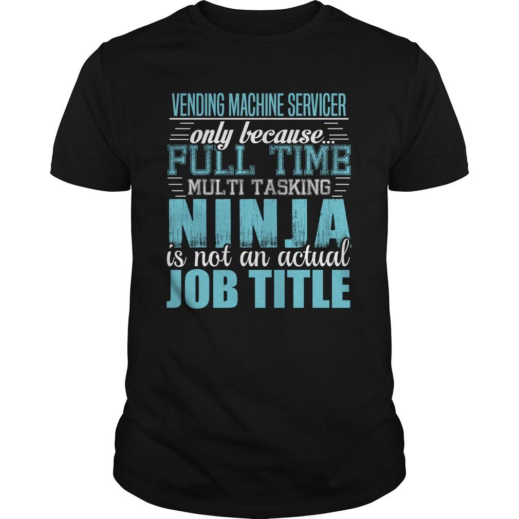 VENDING MACHINE SERVICER Only Because Full Time Multi Tasking Ninja Is Not An…