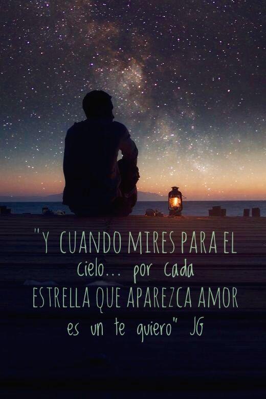 """""""Y cuando mires para el cielo por cada estrella que aparece amor es un te quiero."""" Juan Gabriel"""