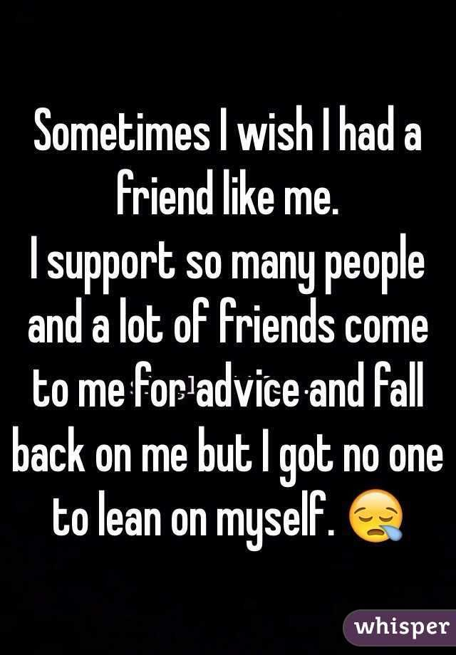 I Wish I Had A Best Friend Quotes : friend, quotes, Sometimes, Friend, Support, People, Friends, Me…, Supportive, Quotes,, Advice
