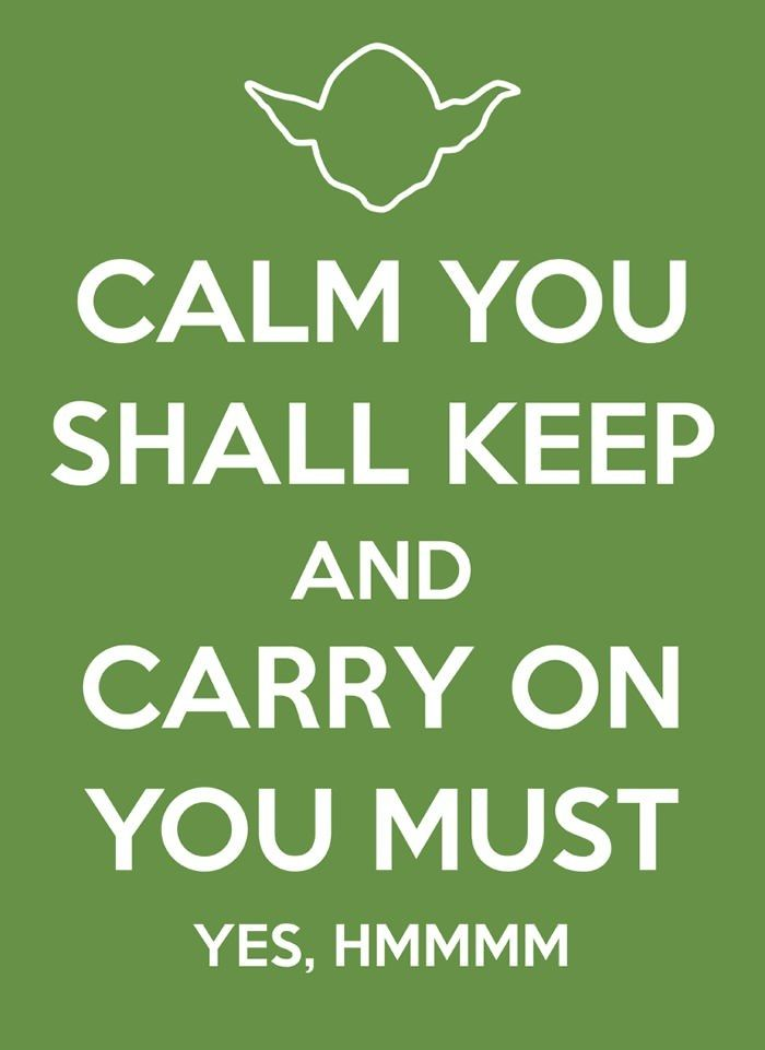 Calm you shall keep and carry on you must #starwars