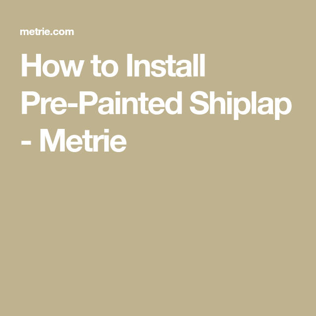 How to Install Pre-Painted Shiplap