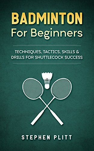 Badminton For Beginners Techniques Tactics Skills And Drills For Shuttlecock Success H1 Badminton For Beginners H1br Br Shuttlecocks Beginners Skills