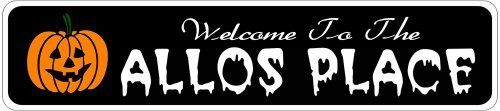 ALLOS PLACE Lastname Halloween Sign - Welcome to Scary Decor, Autumn, Aluminum - 4 x 18 Inches by The Lizton Sign Shop. $12.99. Predrillied for Hanging. Aluminum Brand New Sign. 4 x 18 Inches. Rounded Corners. Great Gift Idea. ALLOS PLACE Lastname Halloween Sign - Welcome to Scary Decor, Autumn, Aluminum 4 x 18 Inches - Aluminum personalized brand new sign for your Autumn and Halloween Decor. Made of aluminum and high quality lettering and graphics. Made to last for years out...